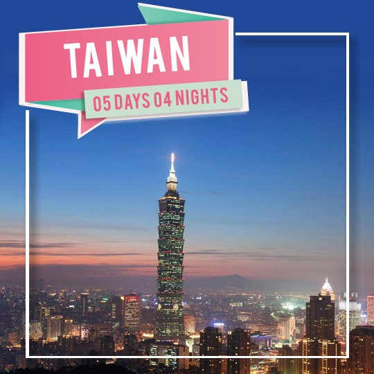 05 DAYS 04 NIGHTS  TAIWAN TOUR